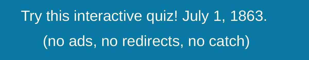 Interactive quiz, Day 1 Gettysburg