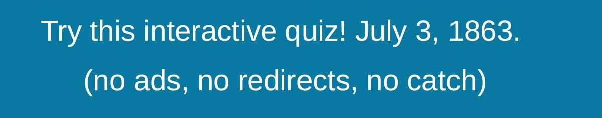 Interactive Quiz, Gettysburg Day 3